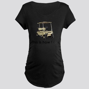 this is how i roll Maternity Dark T-Shirt