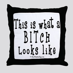 This is What a BITCH Looks Li Throw Pillow