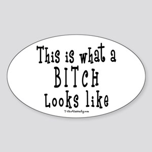 This is What a BITCH Looks Li Oval Sticker