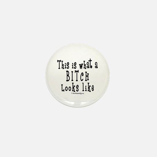 This is What a BITCH Looks Li Mini Button