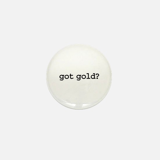got gold? Mini Button