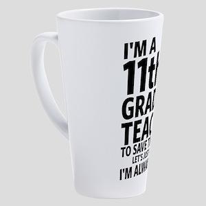 I'm a 11th Grade Teacher 17 oz Latte Mug