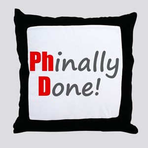 Phinally Done - PhD Gifts Throw Pillow