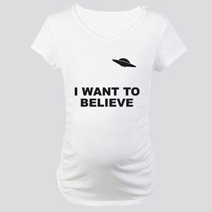 I Want To Believe Maternity T-Shirt