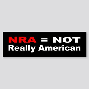 Anti-Republican:NRA = NOT Really American (Bumper)