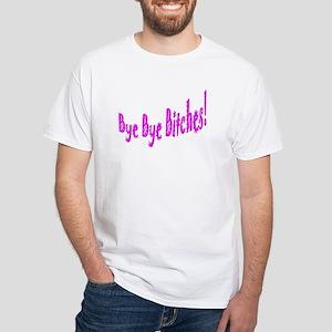 Bye Bye Bitches White T-Shirt