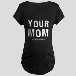 Your Mom is a nice lady Maternity T-Shirt