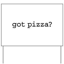 got pizza? Yard Sign