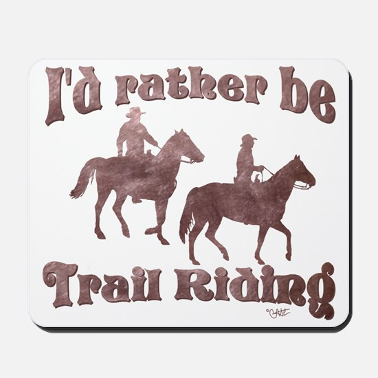 I'd rather be Trail Riding - Mousepad