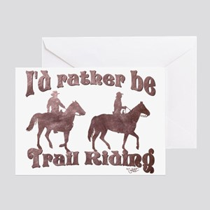 I'd rather be Trail Riding - Greeting Card