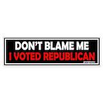 Don't Blame Me, I Voted Repub Bumper Sticker