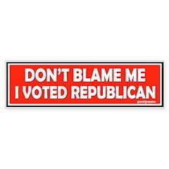 Don't Blame Me, I Voted Repub Bumper Bumper Sticker