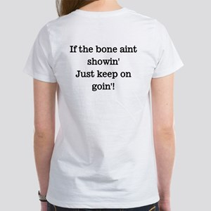 If the bone aint showin' Women's T-Shirt
