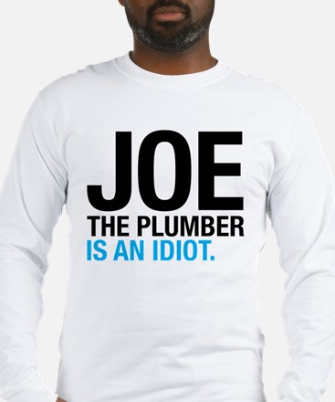 Joe the Plumber is an Idiot Long Sleeve T-Shirt