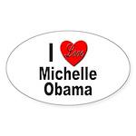 I Love Michelle Obama Oval Sticker (10 pk)