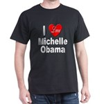 I Love Michelle Obama (Front) Dark T-Shirt