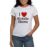 I Love Michelle Obama (Front) Women's T-Shirt