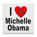 I Love Michelle Obama Tile Coaster
