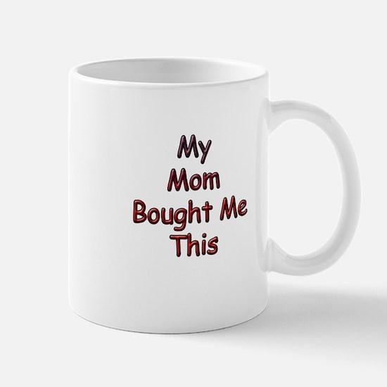 My Mom Bought Me This Mug