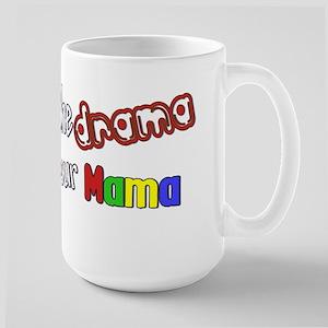 Save the Drama for your Mama Large Mug