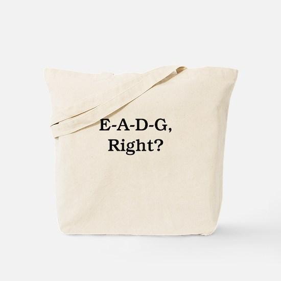 E-A-D-G, Right? Tote Bag