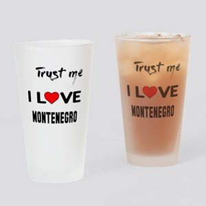 Trust me I Love Montenegro Drinking Glass