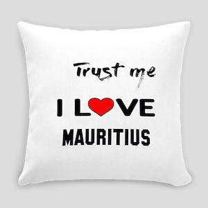 Trust me I Love Mauritius Everyday Pillow