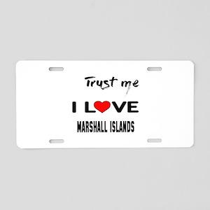 Trust me I Love Marshall Is Aluminum License Plate