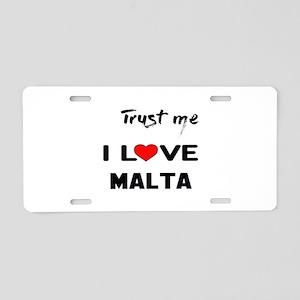 Trust me I Love Malta Aluminum License Plate