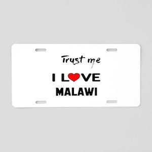 Trust me I Love Malawi Aluminum License Plate