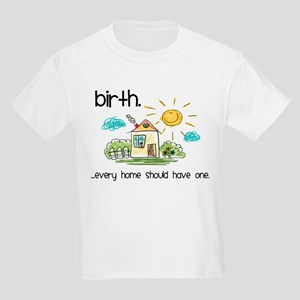 Birth. Every Home Should Have One Kids Light T-Shi