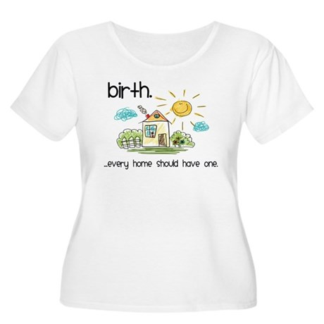 Birth. Every Home Should Have One Women's Plus Siz