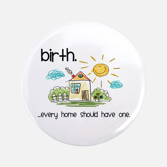 """Birth. Every Home Should Have One 3.5"""" Button"""