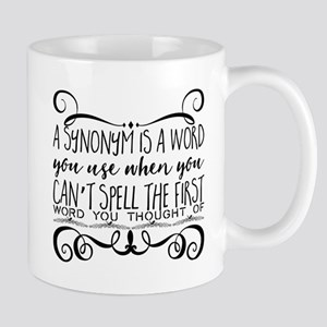 A synonym is a word you use when you can't sp Mugs