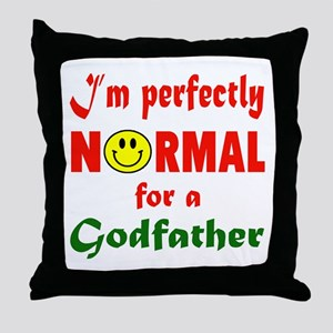 I'm perfectly normal for a Godfather Throw Pillow