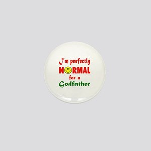 I'm perfectly normal for a Godfather Mini Button