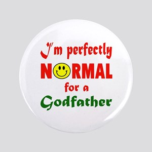 I'm perfectly normal for a Godfather Button