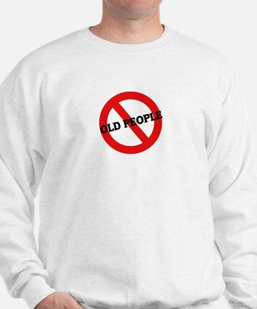 Anti-Old People Sweatshirt