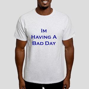 I'm Having A Bad Day Light T-Shirt