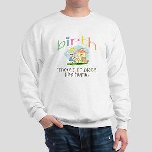 Birth. There's no place like home. Sweatshirt