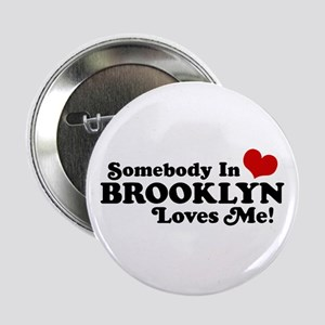 """Somebody In Brooklyn Loves Me 2.25"""" Button"""