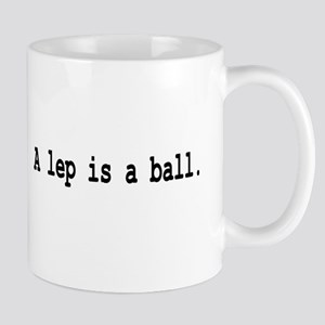A lep is a ball Mug