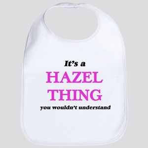 It's a Hazel thing, you wouldn't Baby Bib