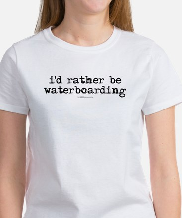 I'd rather be waterboarding Women's T-Shirt