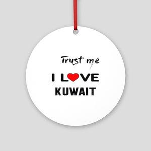 Trust me I Love Kuwait Round Ornament