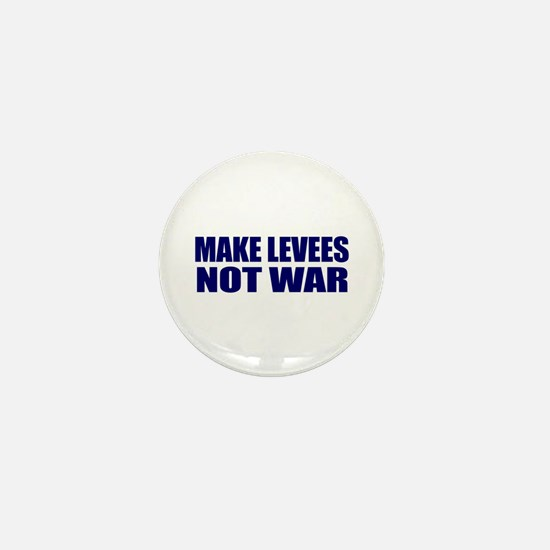 Make Levees, Not War Mini Button