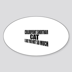 Colorpoint Shorthair Cat I Like You Sticker (Oval)