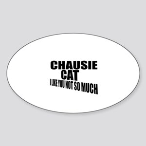 Chausie Cat I Like You Not So Much Sticker (Oval)