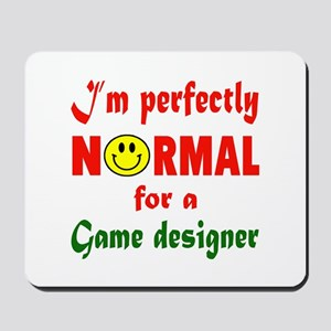 I'm perfectly normal for a Game designer Mousepad