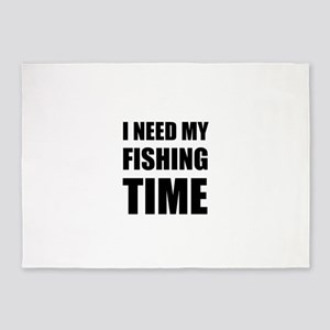 I Need My Fishing Time 5'x7'Area Rug